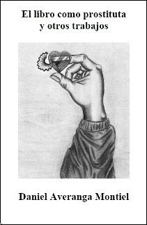 """Novedades en la biblioteca gratuita: """"El libro como prostituta y otros escritos"""" de Daniel Averanga Montiel"""