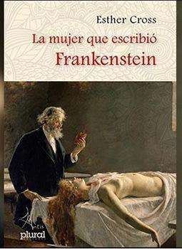 Reseña inédita sobre La mujer que escribió Frankenstein de Esther Cross