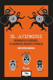 El Ateniense. Memorias de Alcibíades, el favorito de Sócrates y Pericles